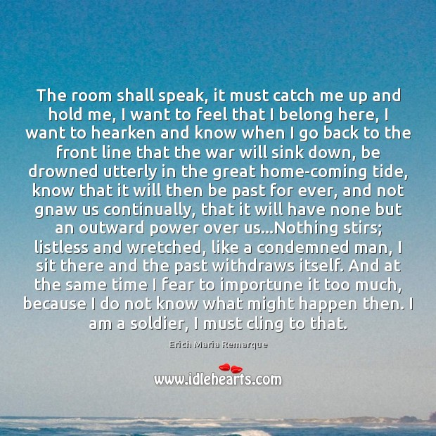 The room shall speak, it must catch me up and hold me, Erich Maria Remarque Picture Quote