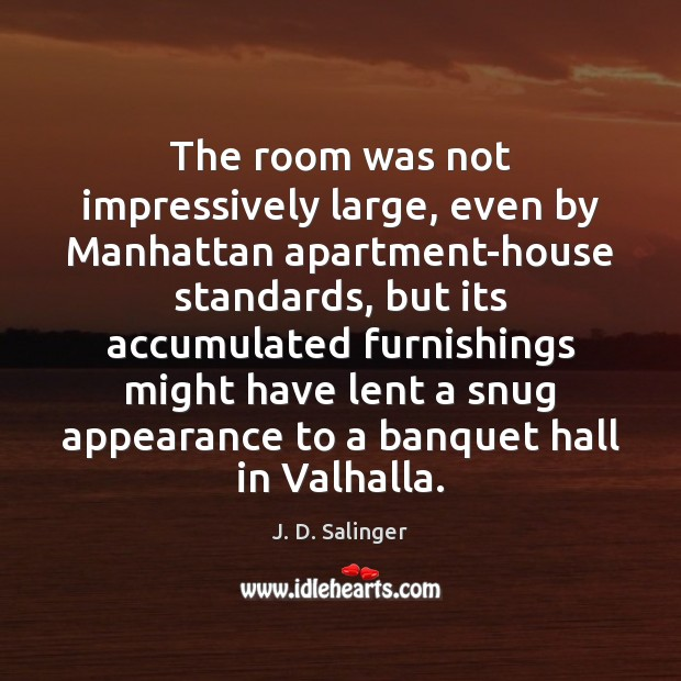 The room was not impressively large, even by Manhattan apartment-house standards, but Appearance Quotes Image