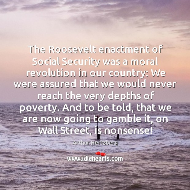 Image, The roosevelt enactment of social security was a moral revolution in our country:
