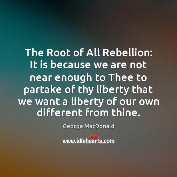 Image about The Root of All Rebellion: It is because we are not near
