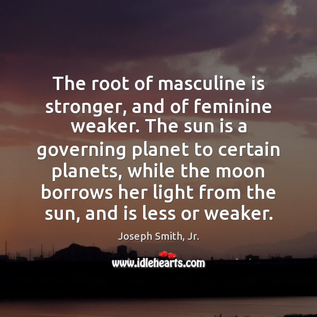 The root of masculine is stronger, and of feminine weaker. The sun Image