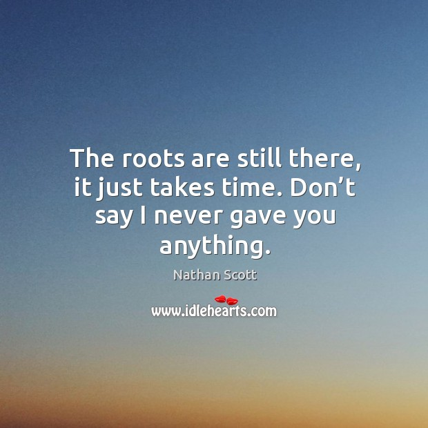 The roots are still there, it just takes time. Don't say I never gave you anything. Image