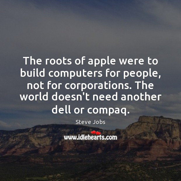 The roots of apple were to build computers for people, not for Steve Jobs Picture Quote