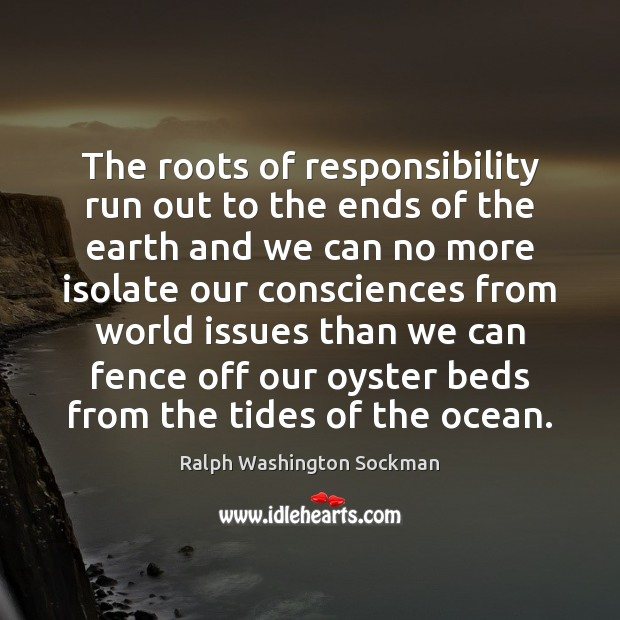 Image, The roots of responsibility run out to the ends of the earth