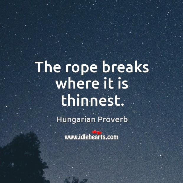 Image, The rope breaks where it is thinnest.