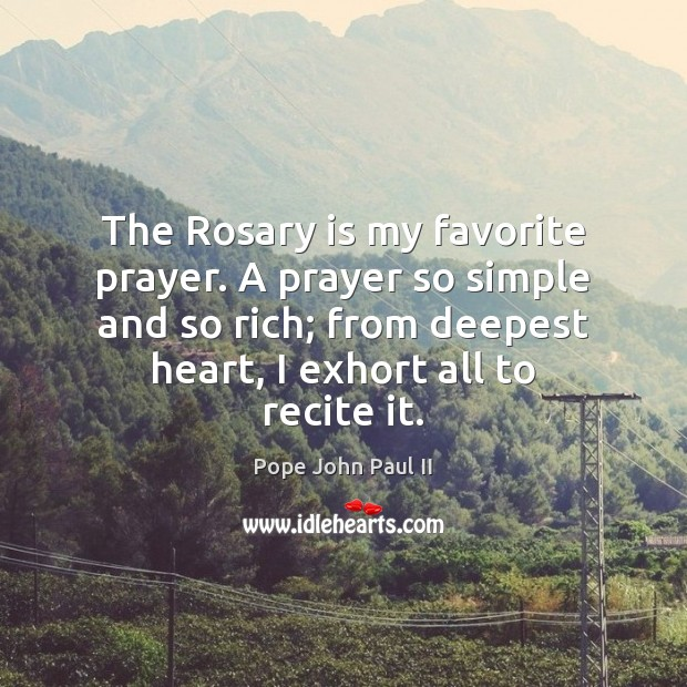 The Rosary is my favorite prayer. A prayer so simple and so Pope John Paul II Picture Quote