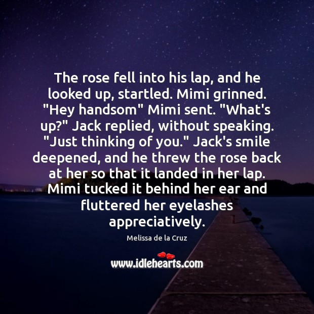 The rose fell into his lap, and he looked up, startled. Mimi Thinking of You Quotes Image
