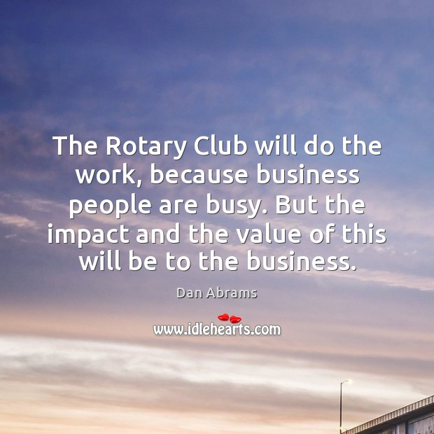 The Rotary Club will do the work, because business people are busy. Image