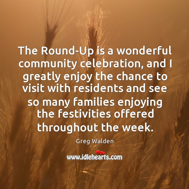The Round-Up is a wonderful community celebration, and I greatly enjoy the Greg Walden Picture Quote