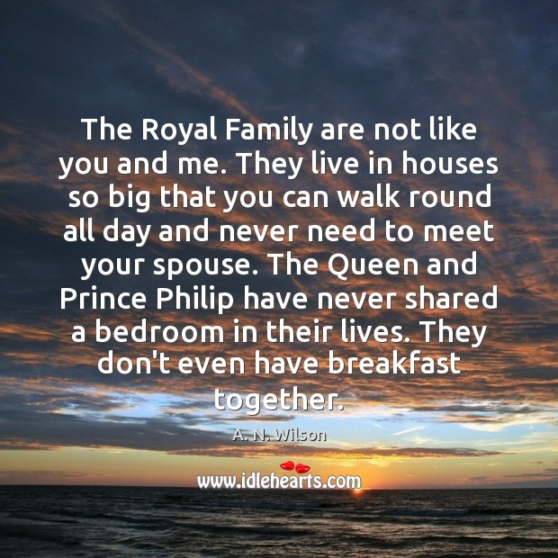 Image, The Royal Family are not like you and me. They live in