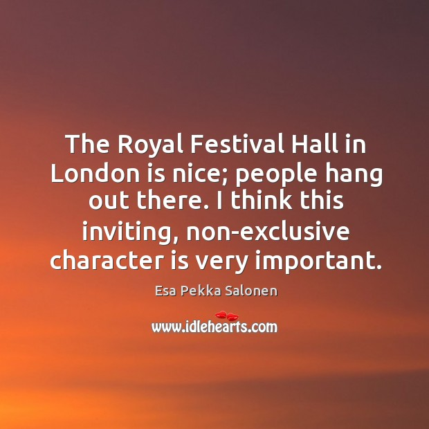 The royal festival hall in london is nice; people hang out there. I think this inviting, non-exclusive character is very important. Image
