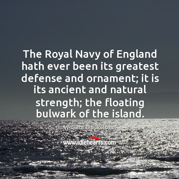The royal navy of england hath ever been its greatest defense and ornament; it is its Image