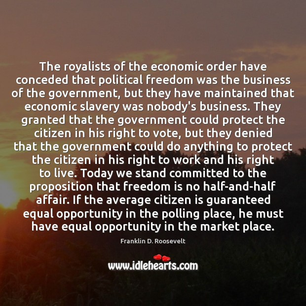 The royalists of the economic order have conceded that political freedom was Image