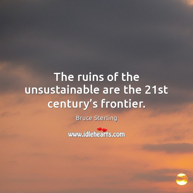 The ruins of the unsustainable are the 21st century's frontier. Image