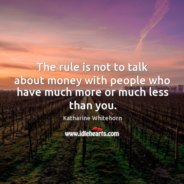 The rule is not to talk about money with people who have much more or much less than you. Image