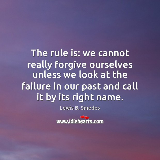 The rule is: we cannot really forgive ourselves unless we look at Lewis B. Smedes Picture Quote