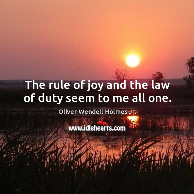 The rule of joy and the law of duty seem to me all one. Image