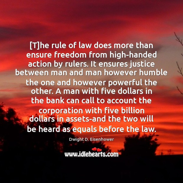 [T]he rule of law does more than ensure freedom from high-handed Dwight D. Eisenhower Picture Quote