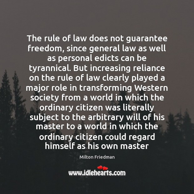 The rule of law does not guarantee freedom, since general law as Milton Friedman Picture Quote