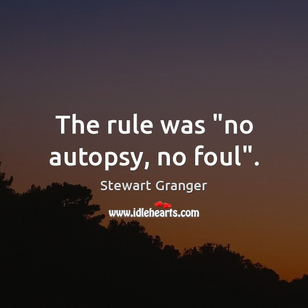 """Image, The rule was """"no autopsy, no foul""""."""
