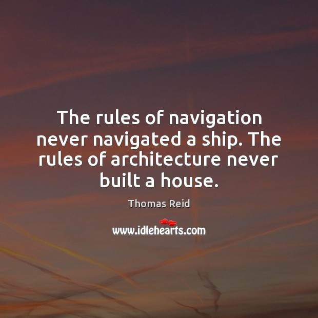The rules of navigation never navigated a ship. The rules of architecture Image