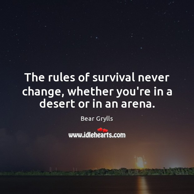 The rules of survival never change, whether you're in a desert or in an arena. Image