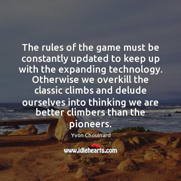 The rules of the game must be constantly updated to keep up Yvon Chouinard Picture Quote