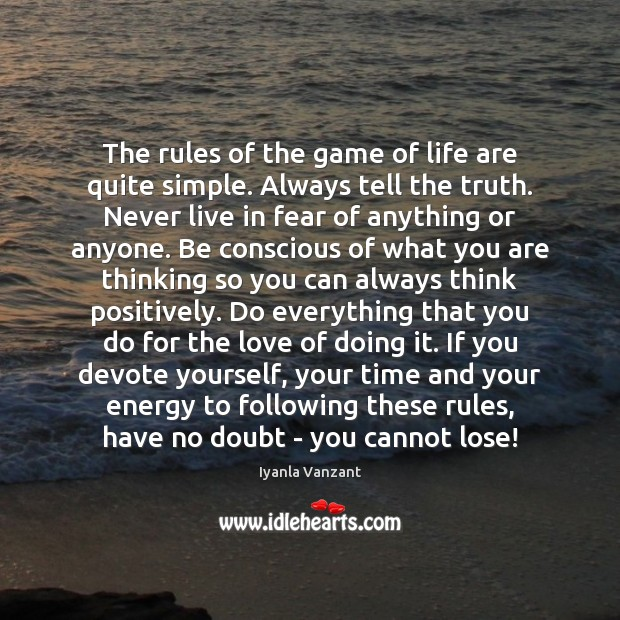 The rules of the game of life are quite simple. Always tell Iyanla Vanzant Picture Quote
