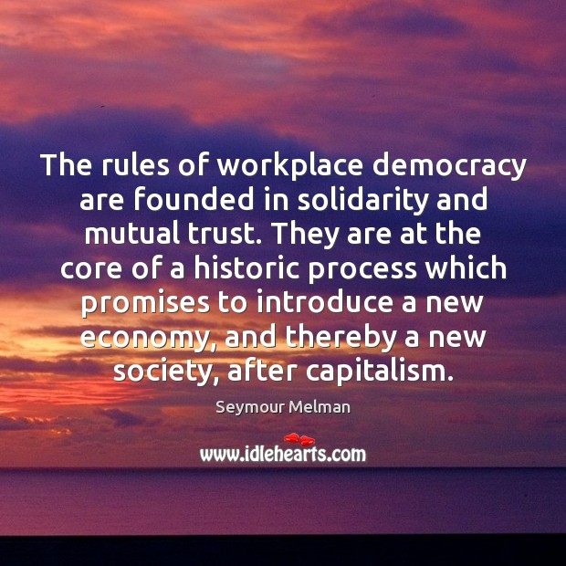 The rules of workplace democracy are founded in solidarity and mutual trust. Image