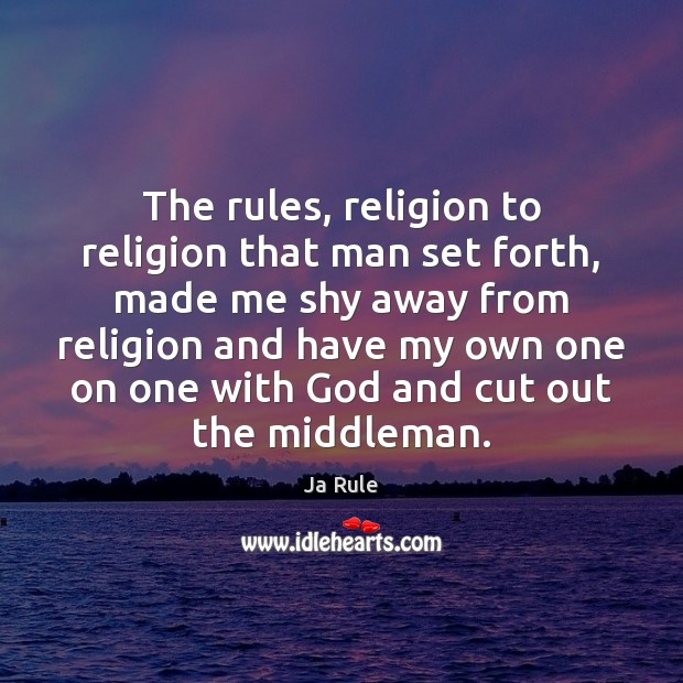 The rules, religion to religion that man set forth, made me shy Image