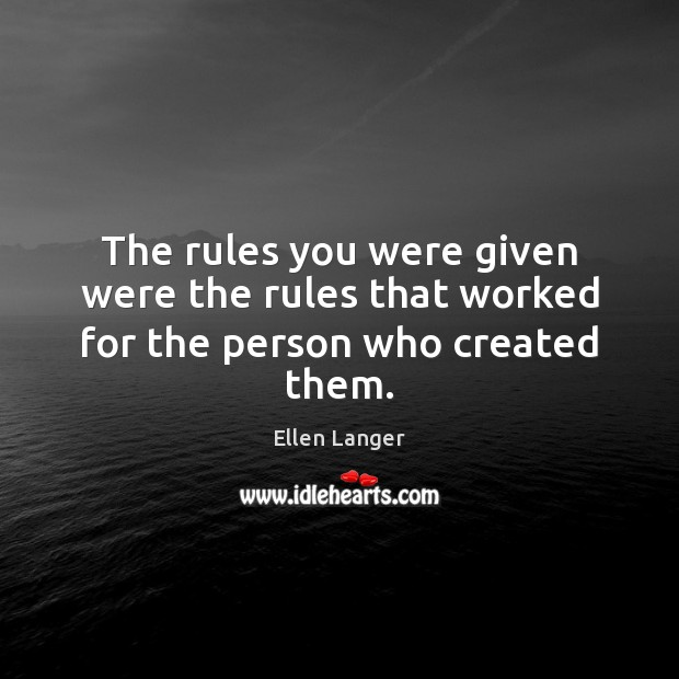 The rules you were given were the rules that worked for the person who created them. Image
