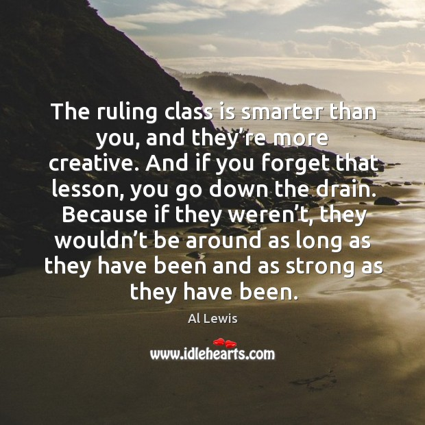 The ruling class is smarter than you, and they're more creative. Image