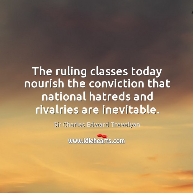The ruling classes today nourish the conviction that national hatreds and rivalries are inevitable. Image