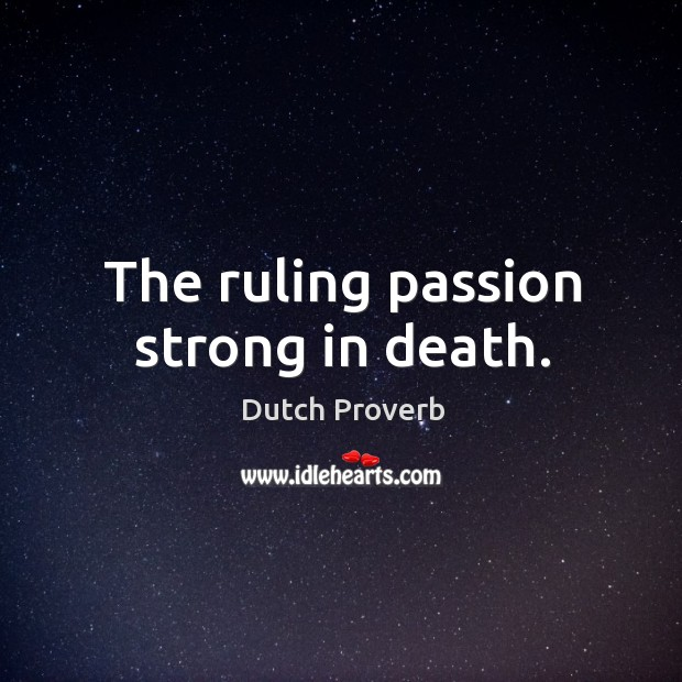 The ruling passion strong in death. Image
