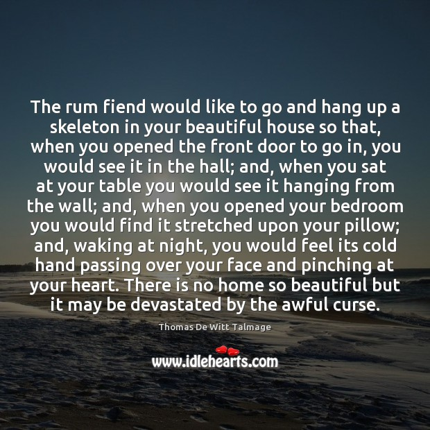 The rum fiend would like to go and hang up a skeleton Thomas De Witt Talmage Picture Quote