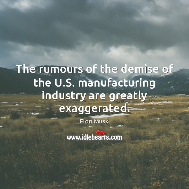 The rumours of the demise of the U.S. manufacturing industry are greatly exaggerated. Image
