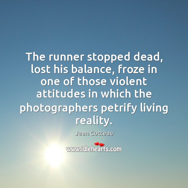 The runner stopped dead, lost his balance, froze in one of those Image