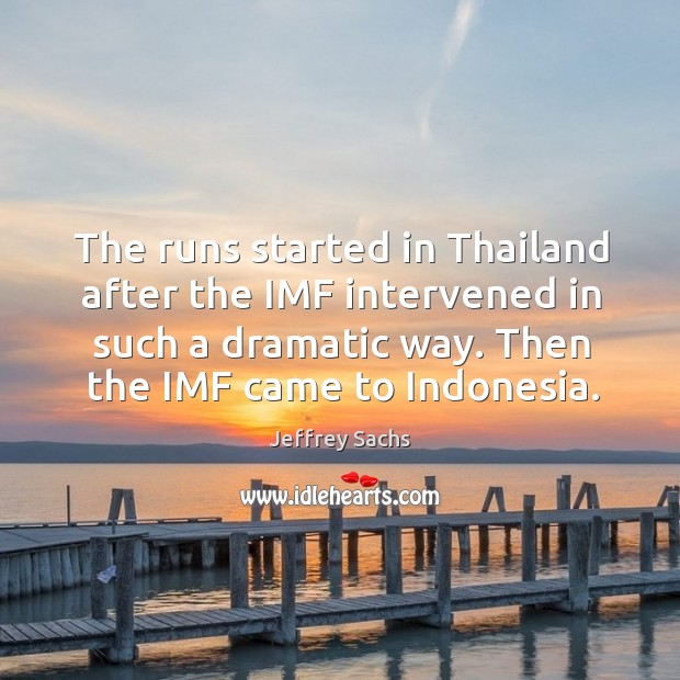 The runs started in thailand after the imf intervened in such a dramatic way. Then the imf came to indonesia. Image