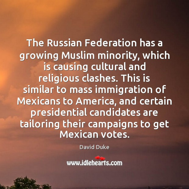 The Russian Federation has a growing Muslim minority, which is causing cultural David Duke Picture Quote