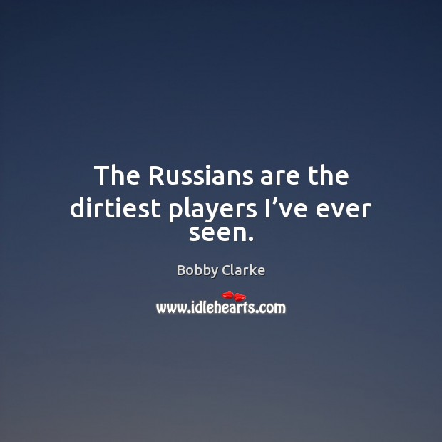 Image, The Russians are the dirtiest players I've ever seen.