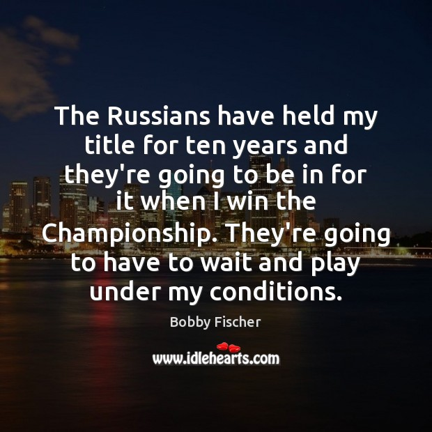 Image, The Russians have held my title for ten years and they're going