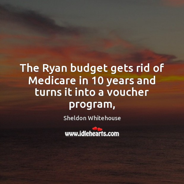 The Ryan budget gets rid of Medicare in 10 years and turns it into a voucher program, Image