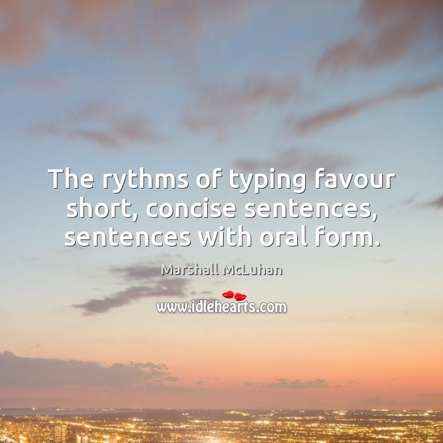 The rythms of typing favour short, concise sentences, sentences with oral form. Image