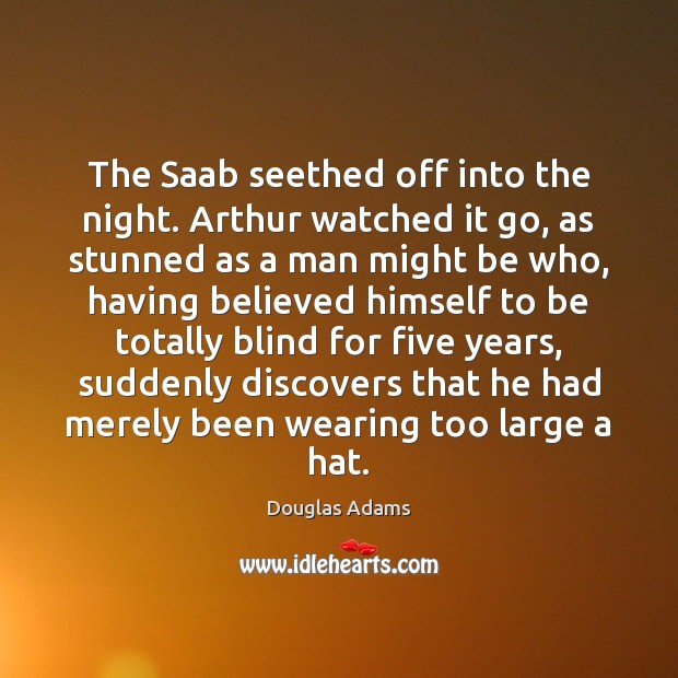 The Saab seethed off into the night. Arthur watched it go, as Image