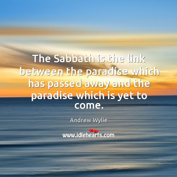 The Sabbath is the link between the paradise which has passed away Image
