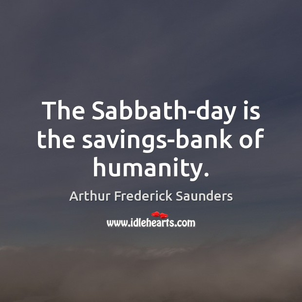 Image, The Sabbath-day is the savings-bank of humanity.