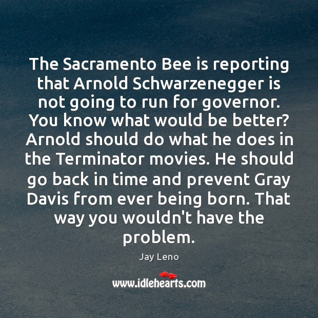 Image, The Sacramento Bee is reporting that Arnold Schwarzenegger is not going to