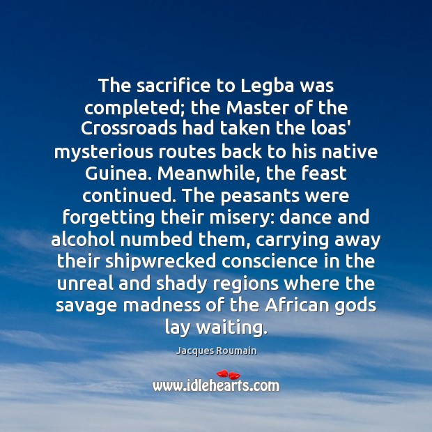 The sacrifice to Legba was completed; the Master of the Crossroads had Jacques Roumain Picture Quote