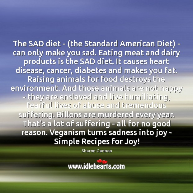 The SAD diet – (the Standard American Diet) – can only make Sharon Gannon Picture Quote