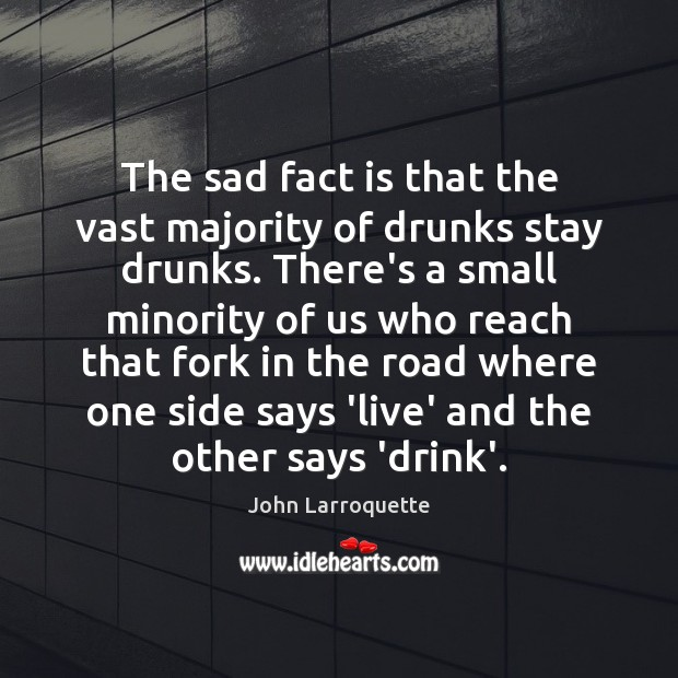 The sad fact is that the vast majority of drunks stay drunks. Image
